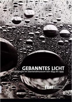 Gebanntes Licht. Die Fotografie im Saarlandmuseum von 1844 bis 1955