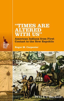 """Times Are Altered with Us"". American Indians from Contact to the New Republic - Roger M. Carpenter  [Gebundene Ausgabe]"