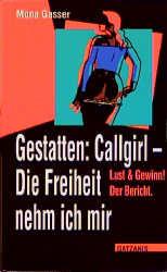 Gestatten: Callgirl, Die Freiheit nehm ich mir! - Mona Gasser