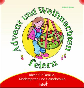 Advent Und Weihnachten Im Kindergarten.Mit Kindern Advent Und Weihnachten Feiern Ideen Für Familie Kindergarten Und Grundschule Elsbeth Bihler
