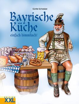 Bayrische Küche einfach himmlisch! - Günter Schweizer
