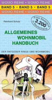 Allgemeines Wohnmobil Handbuch: Die Anleitung für das wohnmobile Leben. Der Ratgeber rings um das Wohnmobil - Reinhard Schulz