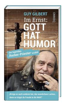 Im Ernst: Gott hat Humor. Der legendäre »Rocker-Priester« erzählt - Guy Gilbert  [Gebundene Ausgabe]