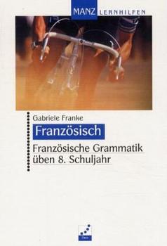 Französische Grammatik üben, 8. Schuljahr - Gabriele Franke
