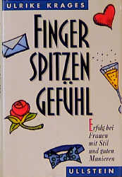 Fingerspitzengefühl. Erfolg bei Frauen mit Stil und guten Manieren - Ulrike Krages