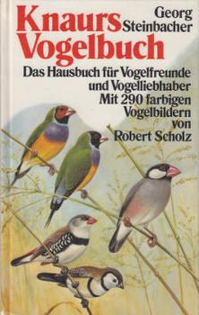 Knaurs Vogelbuch: Das Hausbuch für Vogelfreunde und Vogelliebhaber - Mit 290 farbigen Vogelbildern - Georg Steinbacher [Gebundene Ausgabe]