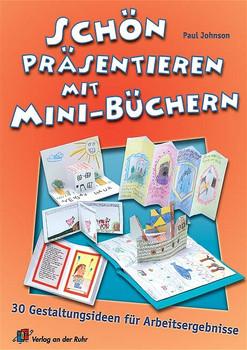Schön präsentieren mit Mini-Büchern: 30 Gestaltungsideen für Arbeitsergebnisse - Paul Johnson