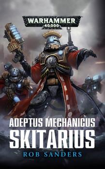 Warhammer 40.000: Adeptus Mechanicus - Skitarius - Rob Sanders [Taschenbuch]