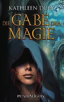 Die Gabe der Magie: Roman - Kathleen Duey