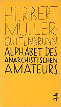 Alphabet des anarchistischen Amateurs - Herbert Müller-Guttenbrunn  [Taschenbuch]