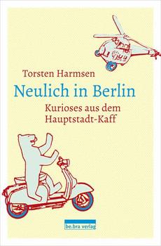 Neulich in Berlin. Kurioses aus dem Hauptstadt-Kaff - Torsten Harmsen  [Taschenbuch]