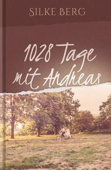 1028 Tage mit Andreas - Silke Berg  [Gebundene Ausgabe]
