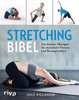Stretching-Bibel. Die besten Übungen für maximale Fitness und Beweglichkeit - Lexie Williamson  [Taschenbuch]