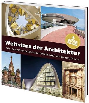 Weltstars der Architektur. Die 120 erstaunlichsten Bauwerke und wo man sie findet - Lonely Planet  [Taschenbuch]