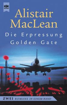 Die Erpressung / Golden Gate. Zwei Romane in einem Band. - Alistair MacLean