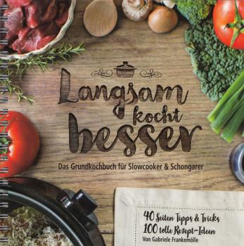 Langsam kocht besser: Das neue Grundkochbuch für Slowcooker und Schongarer - Gabriele Frankemölle [Spiralbindung]