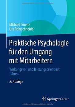 Praktische Psychologie für den Umgang mit Mitarbeitern: Wirkungsvoll und leistungsorientiert führen - Lorenz, Michael