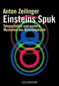 Einsteins Spuk: Teleportation und weitere Mysterien der Quantenphysik - Anton Zeilinger