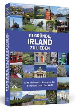 111 Gründe, Irland zu lieben - Eine Liebeserklärung an das schönste Land der Welt - Markus Bäuchle