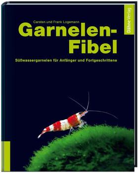 Garnelenfibel: Süßwassergarnelen für Anfänger und Fortgeschrittene - Carsten Logemann