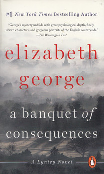 A Banquet of Consequences: A Lynley Novel - Elizabeth George [Paperback]