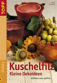 Kuschelfilz - Kleine Dekoideen. Schönes nass gefilzt - Petra Dechene