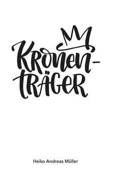 Kronenträger - Heiko Andreas Müller  [Taschenbuch]