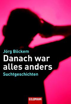 Danach war alles anders: Suchtgeschichten - Jörg Böckem