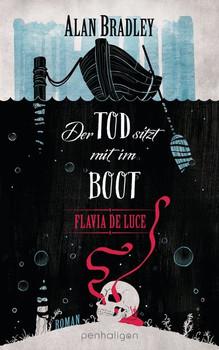 Flavia de Luce 9 - Der Tod sitzt mit im Boot. Roman - Alan Bradley  [Gebundene Ausgabe]