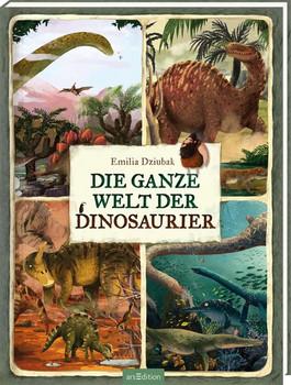 Die ganze Welt der Dinosaurier - Emilia Dziubak  [Gebundene Ausgabe]