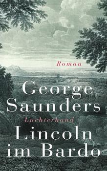 Lincoln im Bardo. Roman - George Saunders  [Gebundene Ausgabe]