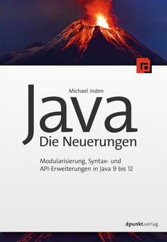 Java – Die Neuerungen. Modularisierung, Syntax- und API-Erweiterungen in Java 9 bis 12 - Michael Inden  [Taschenbuch]