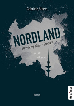 Nordland. Hamburg 2059 - Freiheit. Roman (Dystopie) - Gabriele Albers  [Taschenbuch]