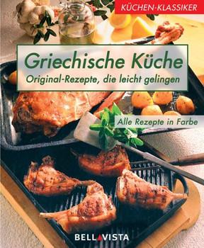 Küchenklassiker: Griechische Küche - Original-Rezepte, die leicht gelingen  - Erika Casparek-Türkkan