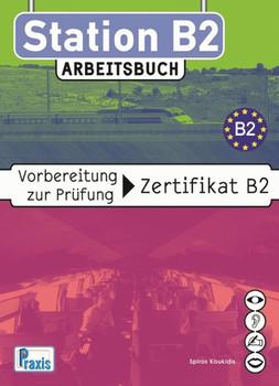 Station B2 - Arbeitsbuch. Vorbereitung zur Prüfung Zertifikat B2 - Spiros Koukidis  [Gebundene Ausgabe]