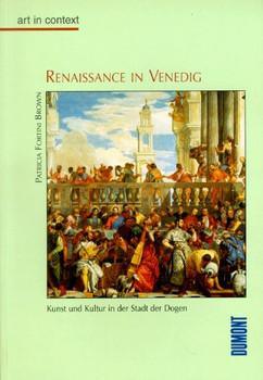 Renaissance in Venedig. art in context. Kunst und Kultur in der Stadt der Dogen - Patricia Fortini Brown