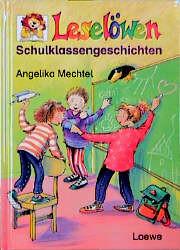 Leselöwen Schulklassengeschichten - Angelika Mechtel