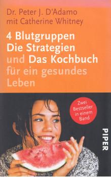 4 Blutgruppen: Die Strategien und das Kochbuch für ein gesundes Leben - Peter J. D'Adamo [Taschenbuch, 10. Auflage 2011]
