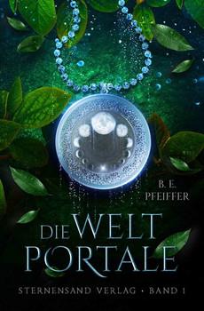 Die Weltportale (Band 1) - B. E. Pfeiffer  [Taschenbuch]