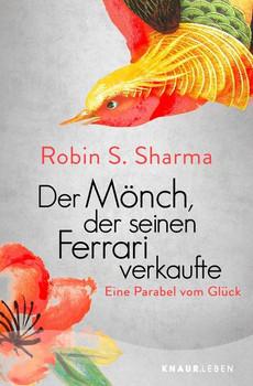 Der Mönch, der seinen Ferrari verkaufte. Eine Parabel vom Glück - Robin S. Sharma  [Taschenbuch]