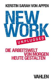 New Work unpluggedition Die Arbeitswelt von morgen heute gestalten - Kerstin Sarah von Appen  [Taschenbuch]
