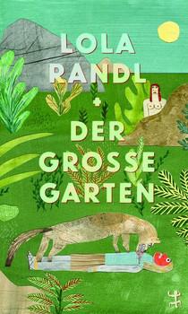 Der große Garten - Lola Randl  [Gebundene Ausgabe]