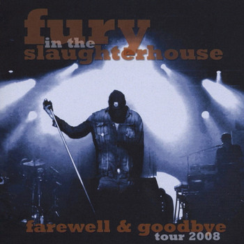 Fury in the Slaughterhouse - Farewell & Goodbye-Tour 2008