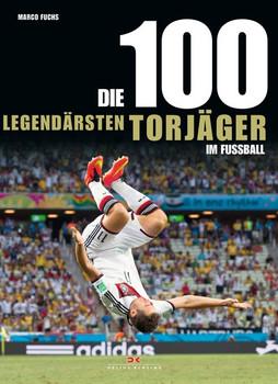 Die 100 legendärsten Torjäger im Fußball - Marco Fuchs  [Gebundene Ausgabe]