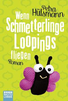 Wenn Schmetterlinge Loopings fliegen: Roman - Hülsmann, Petra