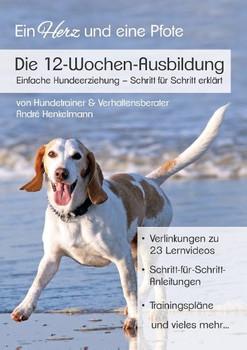 Die 12-Wochen-Ausbildung. Einfache Hundeerziehung - Schritt für Schritt erklärt - André Henkelmann  [Taschenbuch]