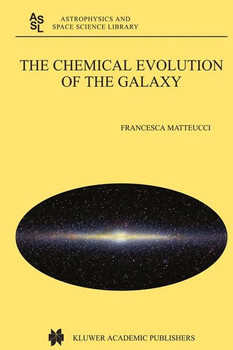 The Chemical Evolution of the Galaxy - Francesca Matteucci  [Gebundene Ausgabe]