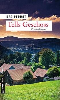 Tells Geschoss. Ein verräterischer Fall für Wachtmeister Grossenbacher - Res Perrot  [Taschenbuch]