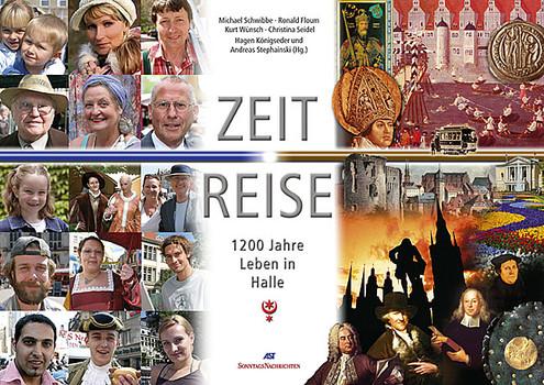 Zeit Reise: 1200 Jahre Leben in Halle - Michael Schwibbe