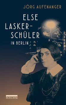 Else Lasker-Schüler in Berlin - Jörg Aufenanger  [Gebundene Ausgabe]